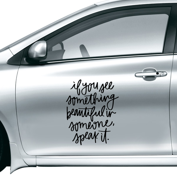 If You See Something Beautiful in Someone Speak It Quotes Design Car Sticker  on Car Styling Decal Motorcycle Stickers for Car Accessories