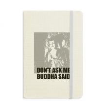 Buddha Said Don't Ask Me Notebook Fabric Hard Cover Classic Journal Diary A5