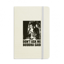 Don't Ask Me Buddha Said Notebook Fabric Hard Cover Classic Journal Diary A5