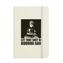 Let That Shit Go Buddha Said Notebook Fabric Hard Cover Classic Journal Diary A5