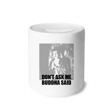 Buddha Said Don't Ask Me Money Box Saving Banks Ceramic Coin Case Kids Adults
