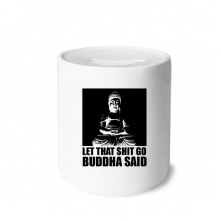 Let That Shit Go Buddha Said Money Box Saving Banks Ceramic Coin Case Kids Adults