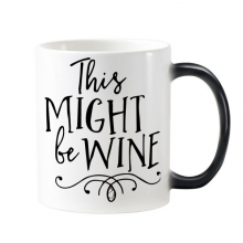 This Might Be Wine Lace Font Words Quotes Design Morphing Heat Sensitive Changing Color Mug Cup Milk Coffee With Handles 350 ml