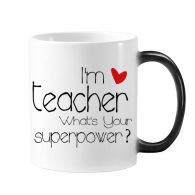 Teacher's Day I'm a Teacher What's your Superpower Morphing Heat Sensitive Changing Color Mug Cup Gift Milk Coffee With Handles 350 ml