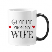 Got It From My Wife Valentine's Day Present For Husband Morphing Heat Sensitive Changing Color Mug Cup Gift Milk Coffee With Handles 350 ml