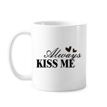 Always Kiss Me Quote Classic Mug White Pottery Ceramic Cup Gift With Handles 350 ml