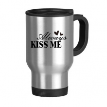 Always Kiss Me Quote Stainless Steel Travel Mug Travel Mugs Gifts With Handles 13oz