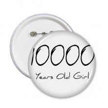 10000 years old Girl Age Round Pins Badge Button Clothing Decoration Gift 5pcs