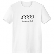 10000 years old Girl Age Crew-Neck White T-shirt Spring Summer Tagless Comfort Sports T-shirts Gift