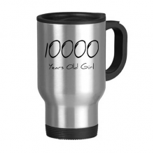 10000 years old Girl Age Stainless Steel Travel Mug Travel Mugs Gifts With Handles 13oz