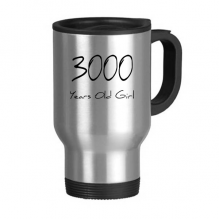 3000 years old Girl Age Stainless Steel Travel Mug Travel Mugs Gifts With Handles 13oz