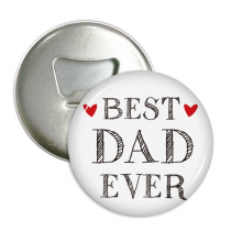 Best dad ever Quote Loved ones Round Bottle Opener Refrigerator Magnet Badge Button 3pcs Gift