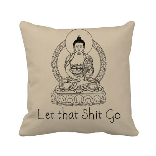 Let That Shit Go Meditating Buddha Funny Throw Pillow Square Cover