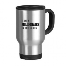 I Am A Millionaire In The Games Stainless Steel Travel Mug Travel Mugs With Handles 13oz Gift