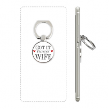 Got It From My Wife Valentine's Day Present Cell Phone Ring Stand Holder Bracket Universal Smartphones Support Gift