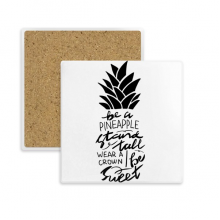 Be a Pineapple Stand Tall Sweet Quote Square Coaster Cup Mat Mug Subplate Holder Insulation Stone