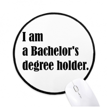 Quote I Am A Bachelor's Degree Holder Round Non-Slip Mousepads Black Stitched Edges Game Office Gift