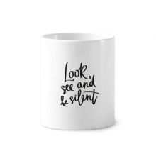 Look See and Be Silent Quote Toothbrush Pen Holder Mug White Ceramic Cup 12oz