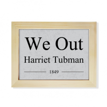 We Out Harriet Tubman Quotes Desktop Wooden Photo Frame Picture Art Painting 6x8 inch