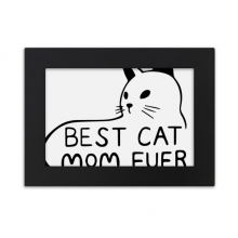 Best Cat Mom Ever Quote DIY Design Desktop Photo Frame Black Picture Art Painting 5x7 inch
