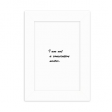 I Am Not A Consecutive Writer Quotes Desktop Photo Frame Picture White Art Painting 5x7 inch