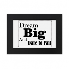 Dream Big And Dare To Fail Quote Desktop Photo Frame Black Picture Art Painting 7x9 inch